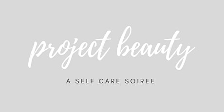 Project Beauty - A Self Care Soiree tickets