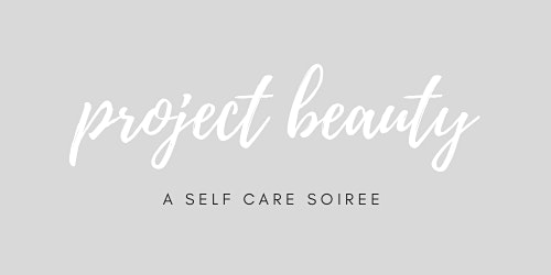 Project Beauty - A Self Care Soiree