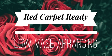 Red Carpet Ready—Low Vase Arranging tickets