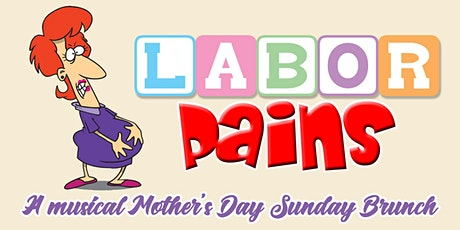 LABOR PAINS - A musical Mother's Day Sunday Brunch tickets