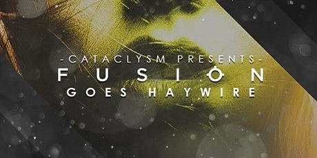 Cataclysm - Fusion goes Haywire  tickets