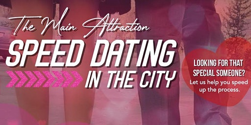 The Main Attraction/ A Speed Dating Experience