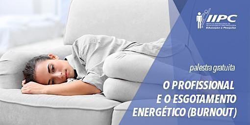 PALESTRA GRATUITA - O PROFISSIONAL E O ESGOTAMENTO ENERGÉTICO (BURNOUT)