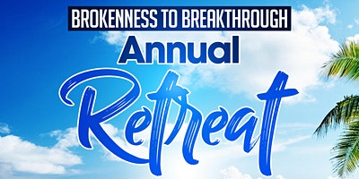 Brokenness to Breakthrough Annual Retreat