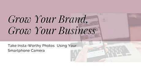 Grow Your  Brand & Business: Take Instagram Worthy Pics with a  Smartphone tickets