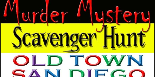 Murder Mystery Scavenger Hunt: Old Town SD 2/22/20
