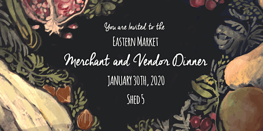 Eastern Market Merchant & Vendor Dinner 2020