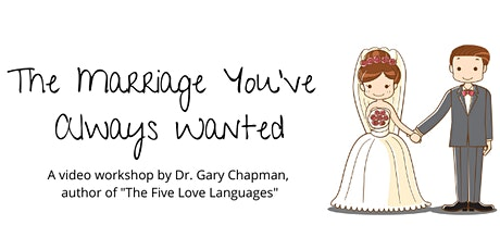 The Marriage You've Always Wanted by Dr. Gary Chapman tickets