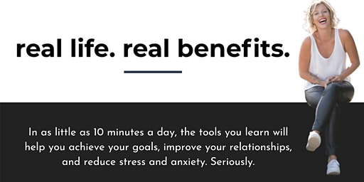 Real Life. Real Benefits. Decrease Stress & Anxiety in 10 minutes a day!