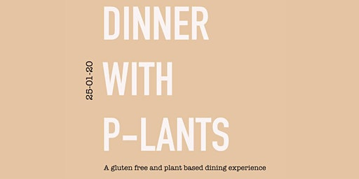 DINNER WITH P-LANTS Supper Club