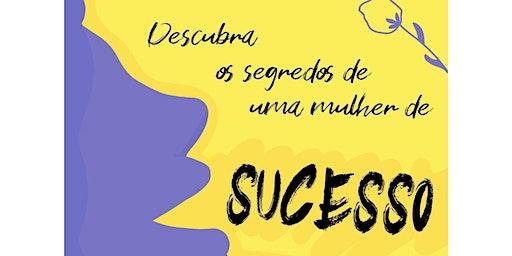 Descubra os segredos de uma mulher de sucesso