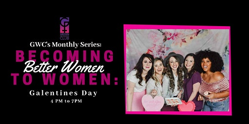 Becoming Better Women To Women: Galentine's Day