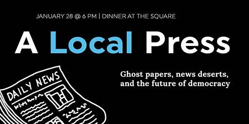 A Local Press: Ghost papers, news deserts, and the future of democracy.