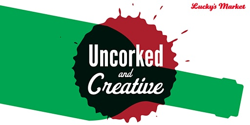 Uncorked & Creative at Lucky's Market - January 2020