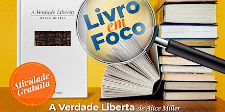 Livro em Foco | A VERDADE LIBERTA | Alice Miller ingressos