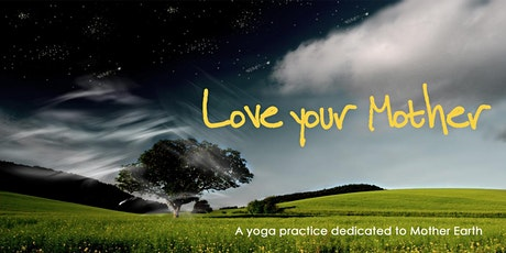 Love Your Mother : a yoga practice dedicated to Mother Earth tickets