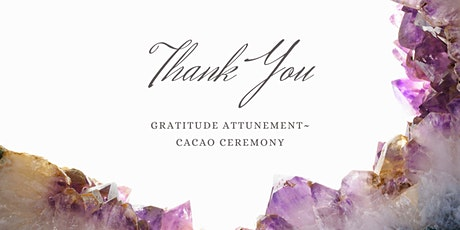 Gratitude Attunement~ Cacao Ceremony tickets