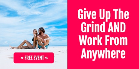 Give Up The Grind & Work From Anywhere In The World tickets