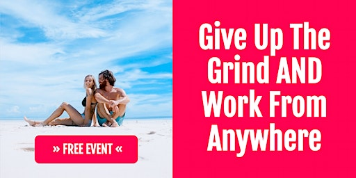 Give Up The Grind & Work From Anywhere In The World