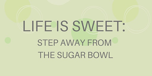 Life Is Sweet: Step Away From the Sugar Bowl