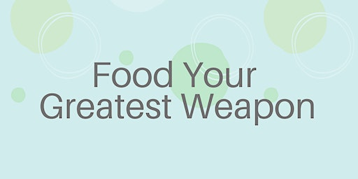 Food Your Greatest Weapon