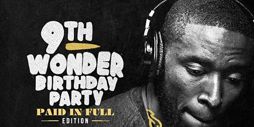 9th Wonder 45TH Birthday Jam - THE PAID IN FULL EDITION