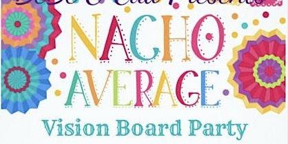 Nacho Average Vision Board Party