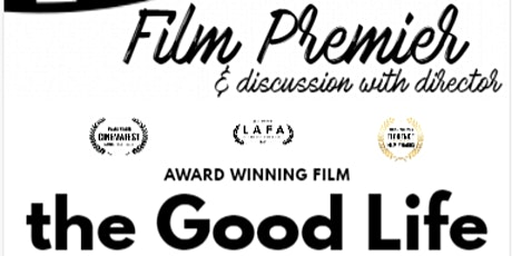 The Good Life - Film Premiere & Discussion Event tickets
