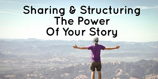 Sharing and Structuring the Power of Your Story