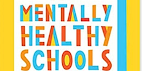 What makes a Mentally Healthy School?  CANCELLED tickets
