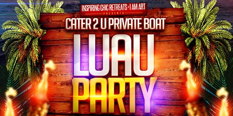 """Cater 2 U"" Luau Boat Party tickets"