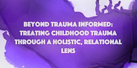Beyond Trauma Informed: Treating Childhood Trauma tickets