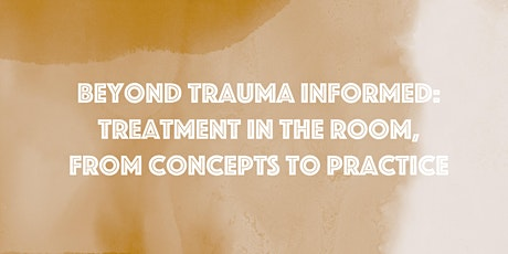 Beyond Trauma Informed: Treatment in the Room tickets