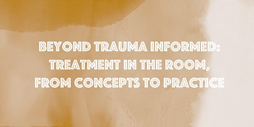 Beyond Trauma Informed: Treatment in the Room
