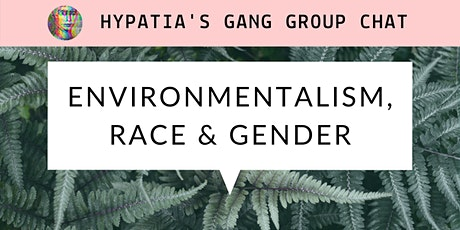Hypatia's Gang Group Chat: Environmentalism, Race and Gender tickets