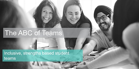 The ABC of Teams: inclusive, strengths based student teams  tickets