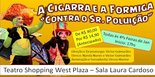 """Desconto por apenas R$ 14,90! """"A Cigarra a Formiga contra o Sr. Poluição"""" no Festival de Férias do Teatro West Plaza"""