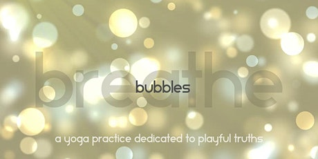 Breathe and Bubbles: a yoga practice dedicated to playful truths. tickets
