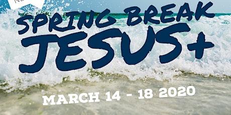 SPRING BREAK: JESUS + tickets