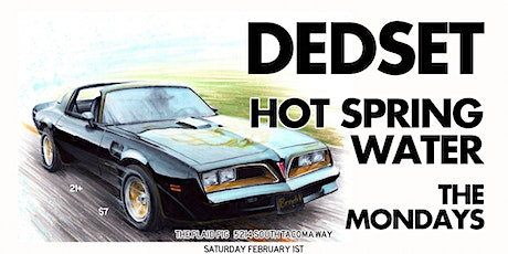 Dedset, Hot Spring Water and The Mondays at The Plaid Pig tickets
