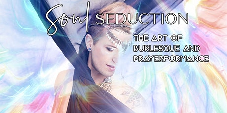 Soul Seduction: The Art of Burlesque and Prayerfor tickets