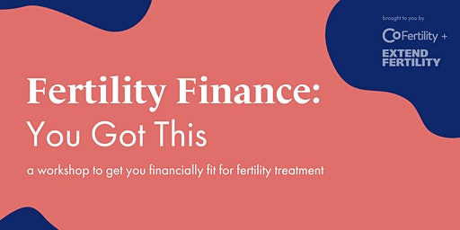 Fertility Finance: You Got This by Extend Fertility & CoFertility