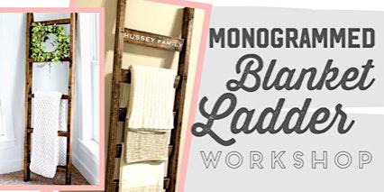 Monogrammed Blanket Ladder Workshop