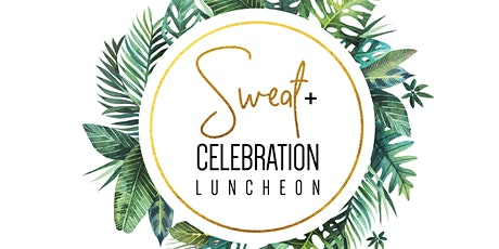 Sweat + Celebration Luncheon: An Int'l Women's Day Luncheon tickets