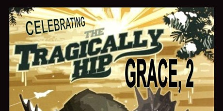 Grace, 2 - Tragically Hip Tribute tickets