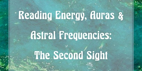 Reading Energy, Auras and Astral Frequencies: The Second Sight tickets