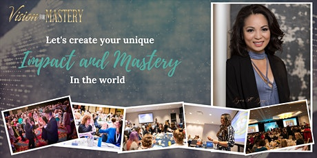 Vision For Mastery: Creating Your Unique Success and Impact (Sept '20) tickets
