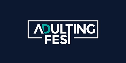 Adulting Fest: I Want a Home to Call My Own - Advice for First Time Buyers