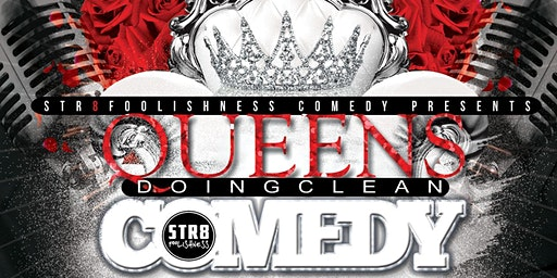 Str8foolishness Comedy Presents -Queens Doing Clean Comedy Show 7:30 p.m.