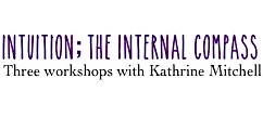 Intuition; Internal Compass Workshops